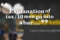 Explanation of tax / 10 men go into a bar….