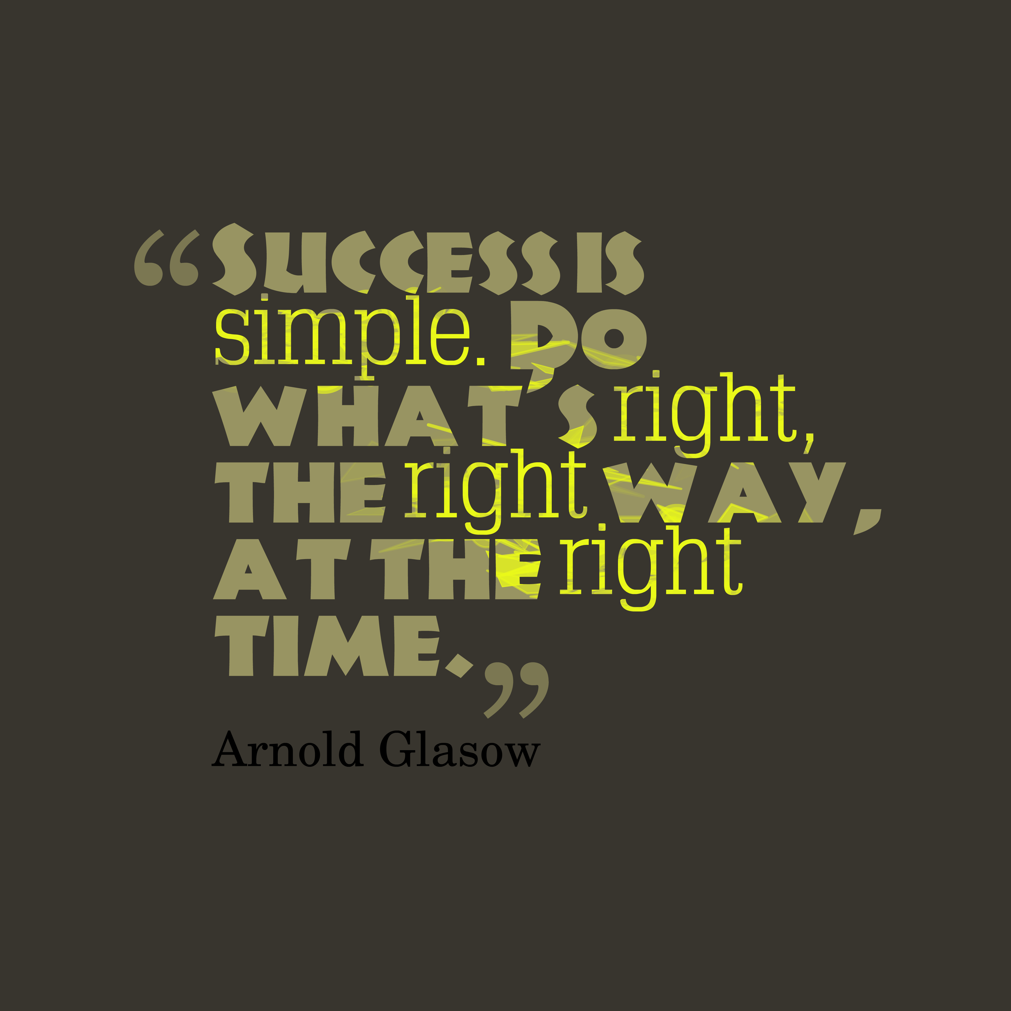 4 Magic Quotes You Can Use Success Is Simple Do Whats Right