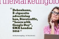 "Reading List : Debenhams, E-cigarette advertising ban, Storetraffic, ""Learn with Google Day"", SMX London 2016"