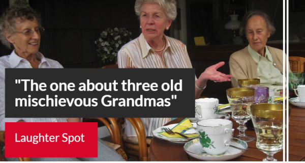 "Laughter Spot : ""The one about three old mischievous Grandmas"""