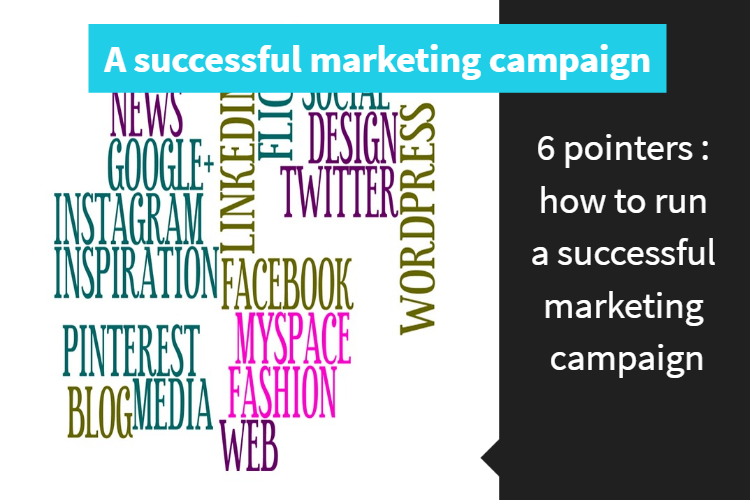 six pointers how to run a successful marketing campaign