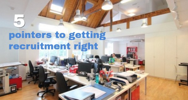 5 pointers to getting recruitment right
