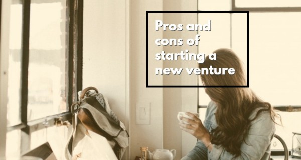 Pros and cons of starting a new venture