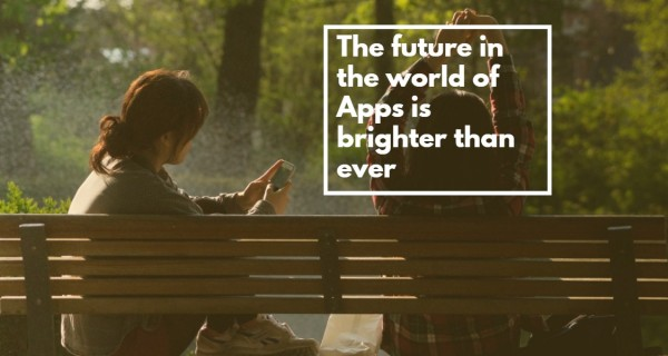 The future in the world of Apps is brighter than ever