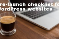 Pre-launch checklist for WordPress websites .. everything that needs to be done before a website sees the light of day