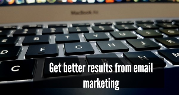 3 strategies to get better results from email marketing