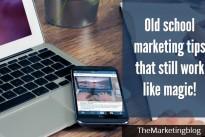 Old school marketing tips that still work like magic!