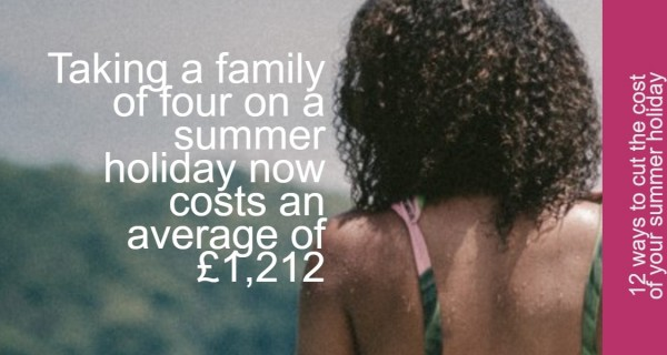 12 ways to cut the cost of your summer holiday