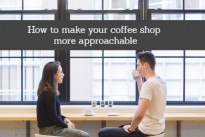 How to make your coffee shop more approachable