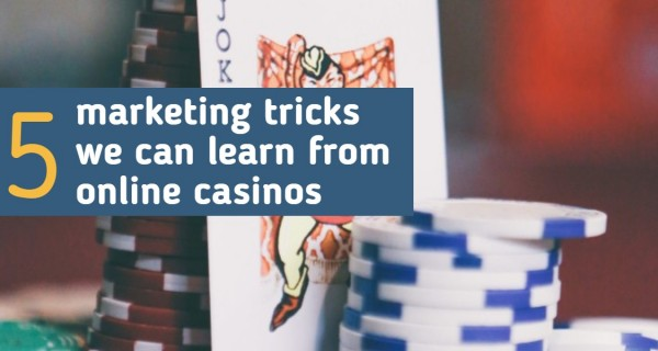 5 marketing tricks we can learn from online casinos