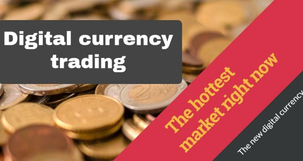 Digital currency trading – The hottest market right now