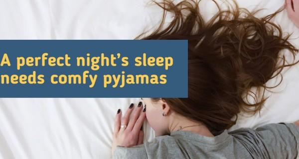Executive Health : A perfect night's sleep needs comfy pyjamas