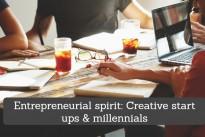 Entrepreneurial spirit: Creative start ups & millennials