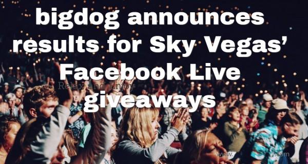 One of the biggest Facebook Live giveaways ever for Sky Vegas – bigdog