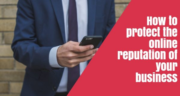 How to protect the online reputation of your business …[Exclusive Article]