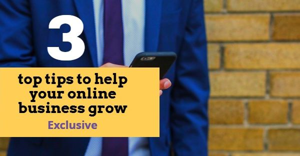 "Exclusive : ""3 top tips to help your online business grow"""