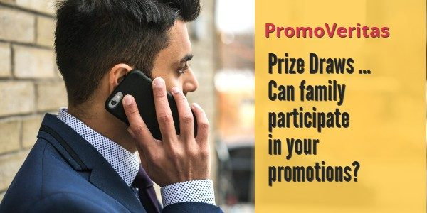 Prize Draws … Can family participate in your promotions? … PromoVeritas