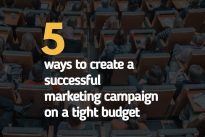 Exclusive : 5 ways to create a successful marketing campaign on a tight budget