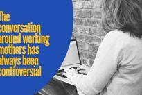 Women for Women : Motherhood in the 21st century workplace