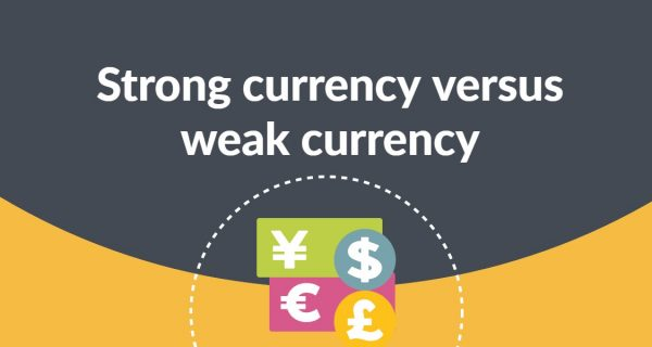 Exclusive : Strong currency versus weak currency … Advantages & disadvantages
