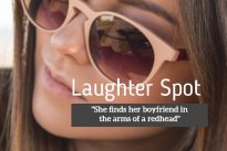"""Laughter Spot : """"She finds her boyfriend in the arms of a redhead"""""""