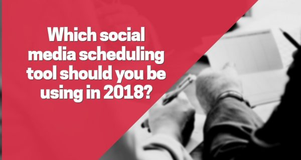 Which social media scheduling tool should you be using in 2018?