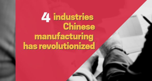 4 industries Chinese manufacturing has revolutionized