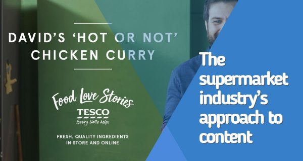 Content marketing is no longer a cool experiment for UK supermarkets