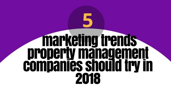 5  Property management marketing trends companies should try in 2018
