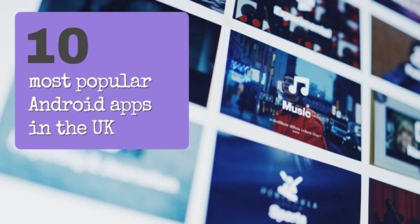 10 most popular Android apps in the UK