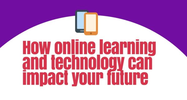 How online learning and technology can impact the future