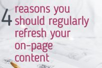 4 reasons you should regularly refresh your on-page content