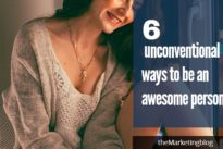 6 unconventional ways to be an awesome person
