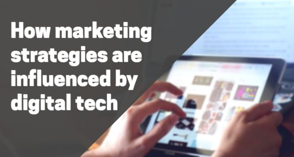 How marketing strategies are influenced by digital tech