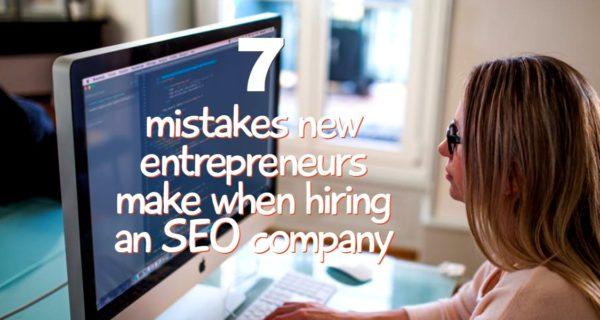 7 mistakes new entrepreneurs make when hiring an SEO company