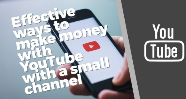 Effective ways to make money with YouTube with a small channel