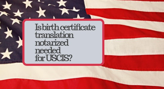 Is birth certificate translation notarized needed for USCIS?