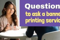 Some of the most important questions you shouldn't forget to ask a banner printing service