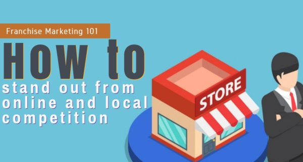 Franchise Marketing 101: How to stand out from online and local competition