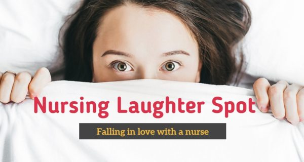 Nursing Laughter Spot : The one about falling in love with a nurse