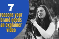 7 reasons your brand needs an explainer video