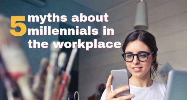 5 myths about millennials in the workplace … exclusive