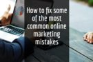 How to fix 8 common online marketing mistakes