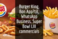 Advertising, Media and Technology … Burger King, Bon App?tit, WhatsApp Business, Super Bowl LIII commercials
