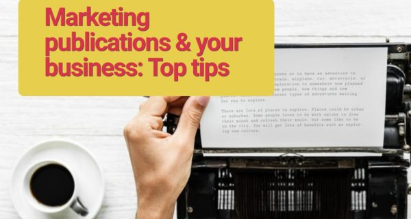 Marketing publications & your business: Top tips