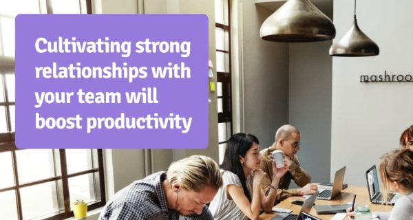 How to build better relationships with your start-up employees