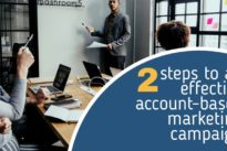 ABM : Two steps to an effective account-based marketing campaign
