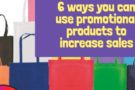 6 ways you can use promotional products to increase sales