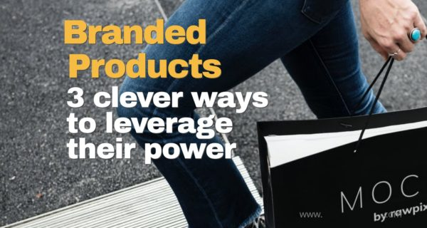 Branded products – 3 clever ways to leverage their power