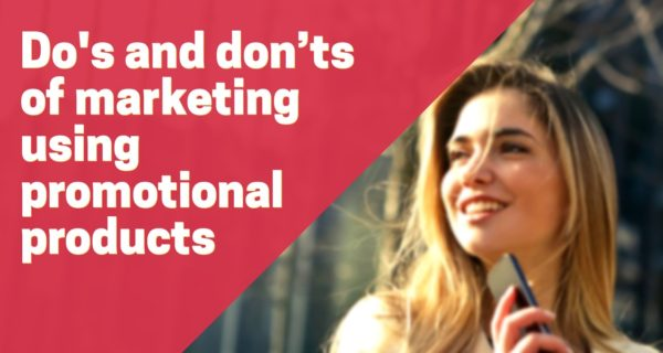 Dos and don'ts of marketing using promotional products